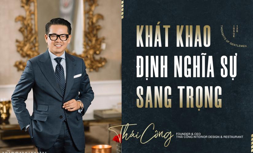 """NTK nội thất Quách Thái Công: Khát khao định nghĩa """"sự sang trọng"""""""
